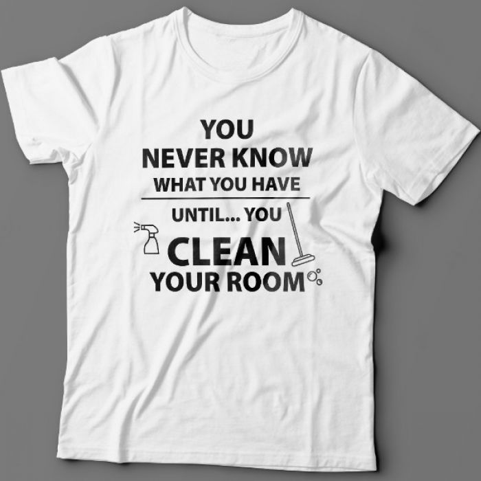 "Прикольная футболка с надписью ""You never know what you have until you clean your room"""