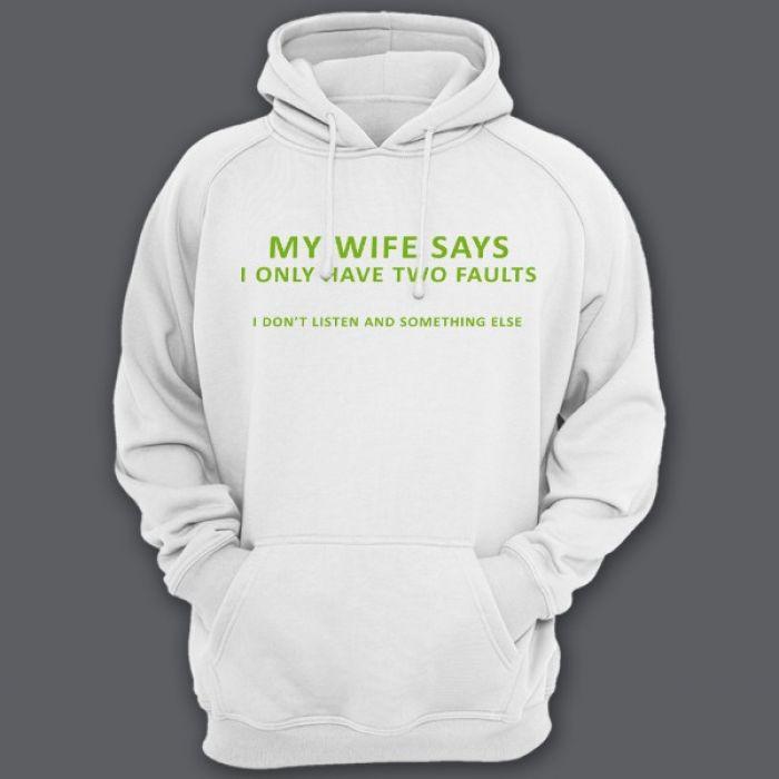 """Прикольные толстовки с капюшоном с надписью """"My wife says i only have two faults..."""" (""""Моя жена говорит что у меня всего две проблемы..."""")"""
