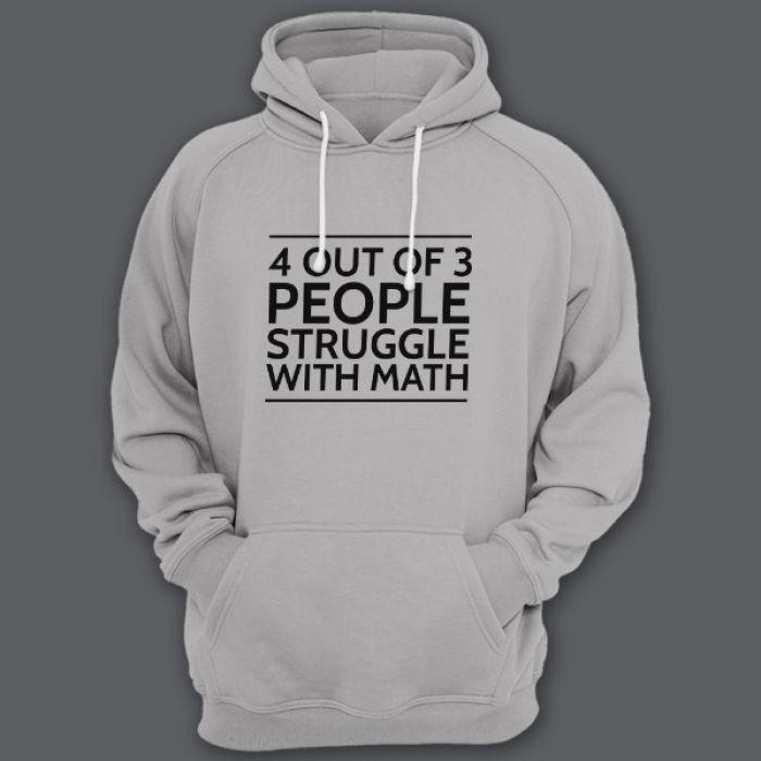 """Прикольная толстовка с капюшоном с надписью """"4 out of 3 people struggle with math"""""""