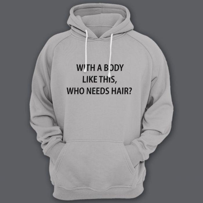 """Прикольная толстовка с капюшоном с надписью """"With a body like this, who needs hair?"""" (Кому нужны волосы, с таким телом как это?)"""